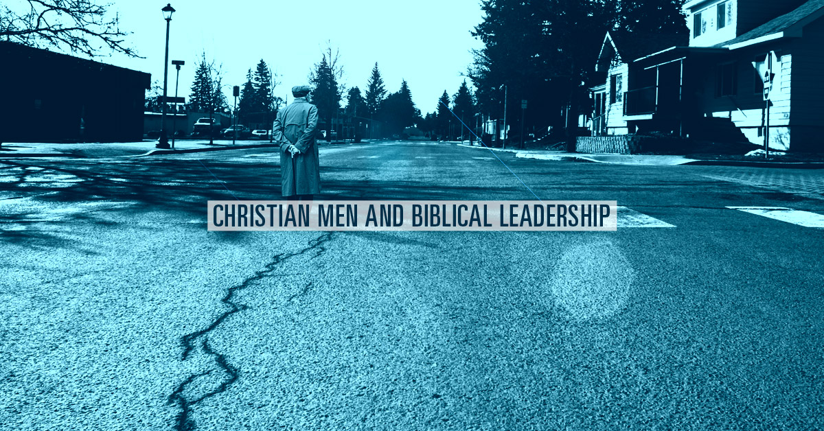 Christian Men and Biblical Leadership