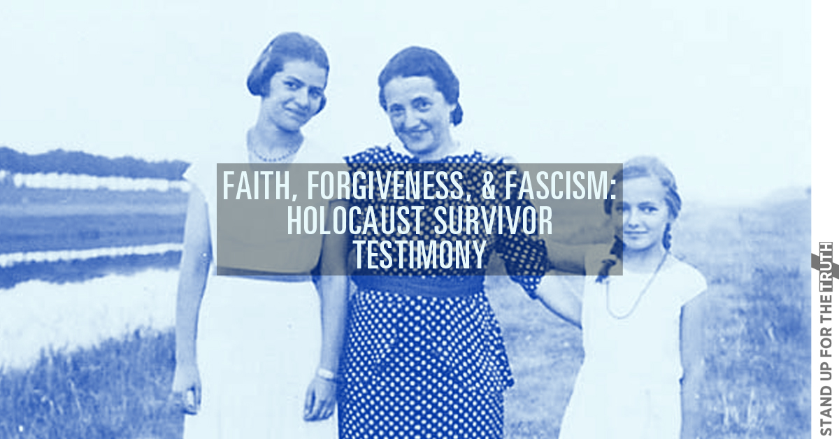 Faith, Forgiveness, and Fascism: Holocaust Survivor Testimony