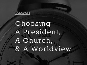 choosing-president-church-worldview