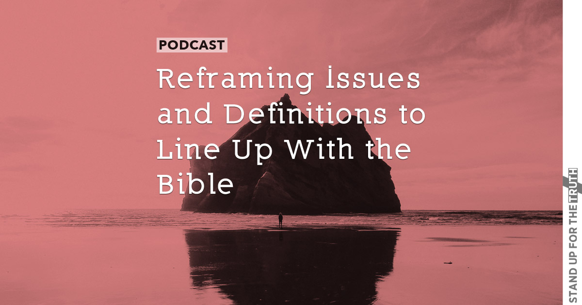 Reframing Issues and Definitions to Line Up With the Bible
