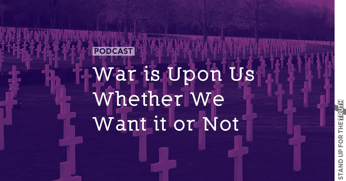 War is Upon Us – Whether We Want it or Not