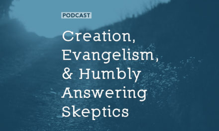 Creation, Evangelism, and Humbly Answering Skeptics