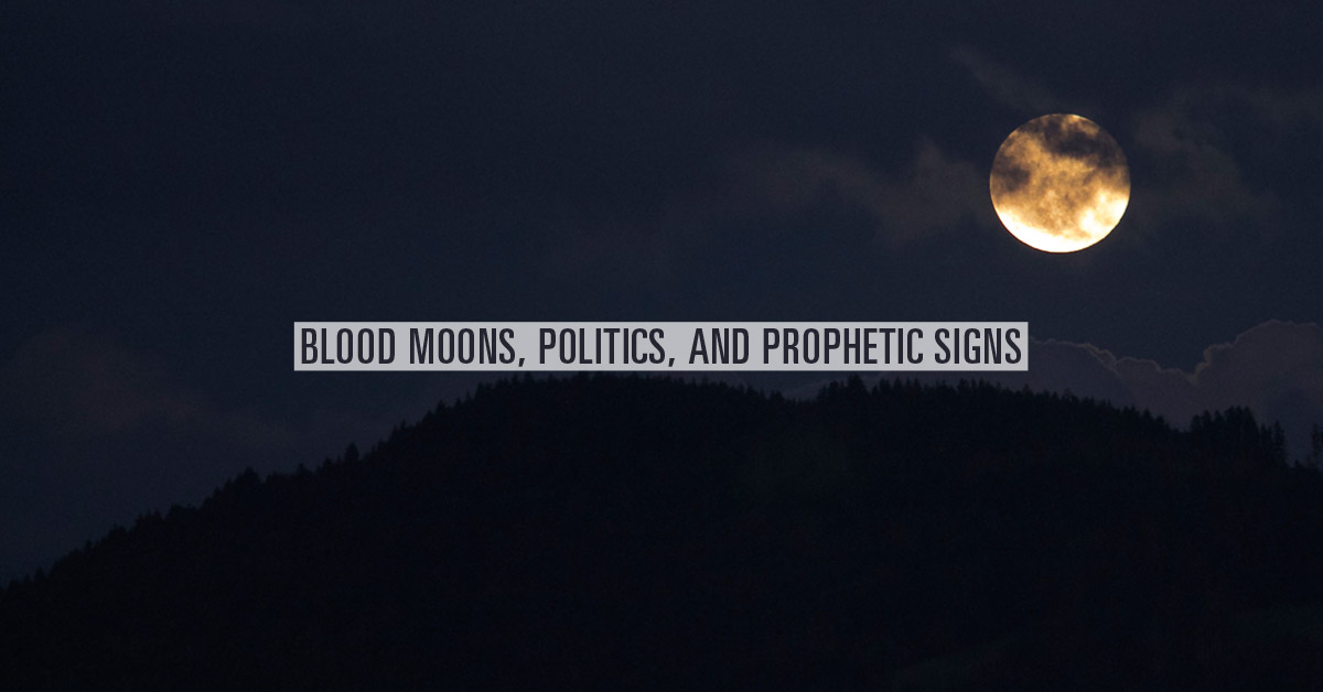 Blood Moons, Politics, and Prophetic Signs