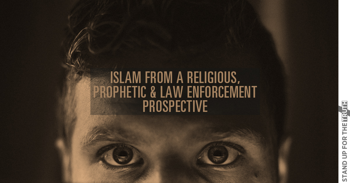Islam From a Religious, Prophetic and Law Enforcement Prospective