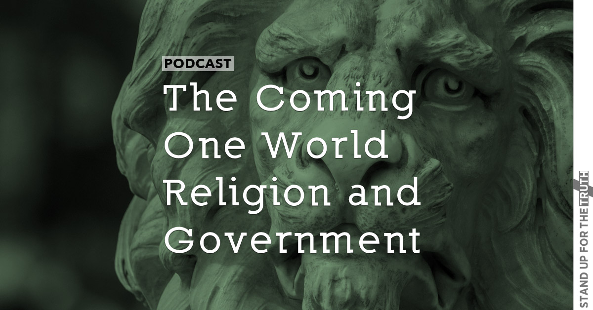 The Coming One World Religion and Government