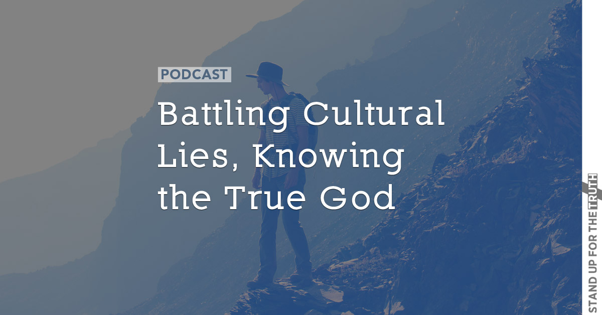 Battling Cultural Lies, Knowing the True God