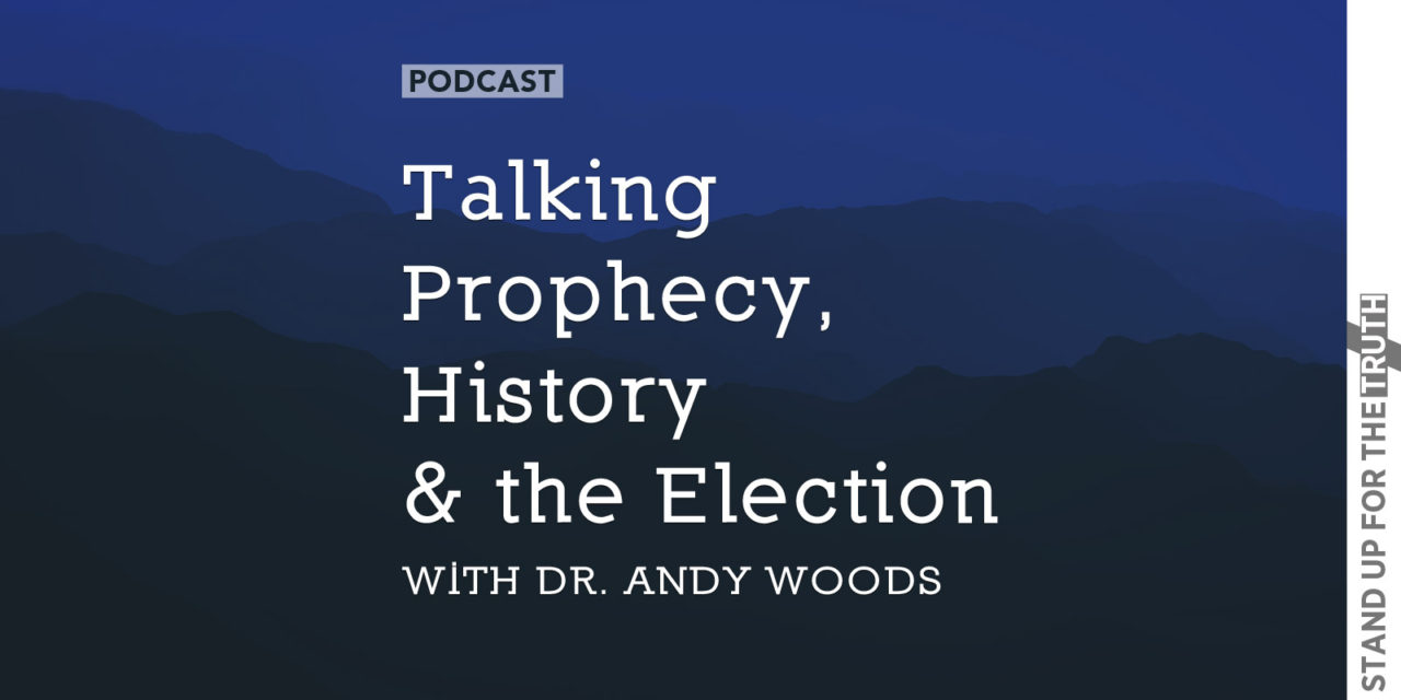 Talking Prophecy, History, and the Election with Dr. Andy Woods