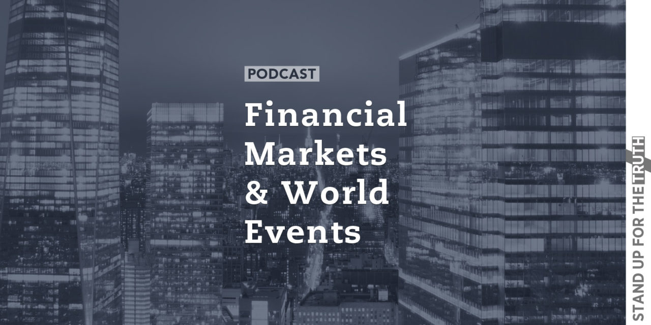 Financial Markets and World Events - Stand Up For The Truth
