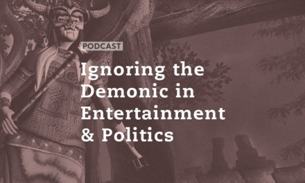 Ignoring the Demonic in Entertainment and Politics