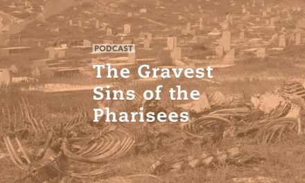 The Gravest Sins of the Pharisees