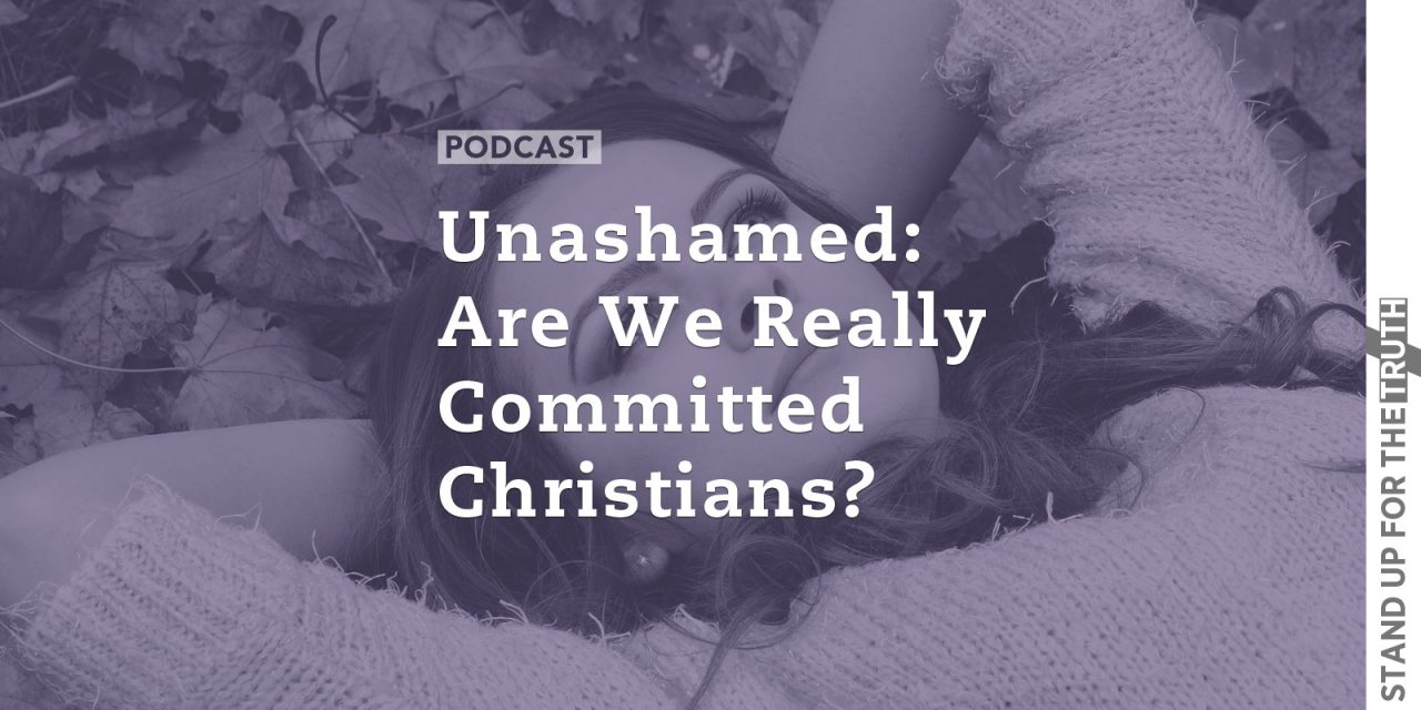 Unashamed: Are We Really Committed Christians?