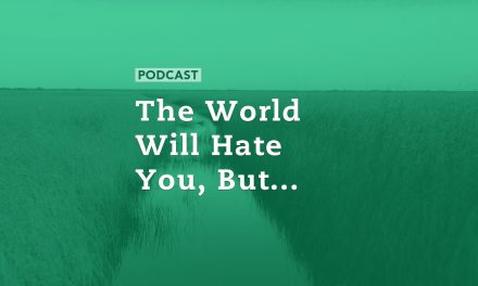 The World Will Hate You, But…