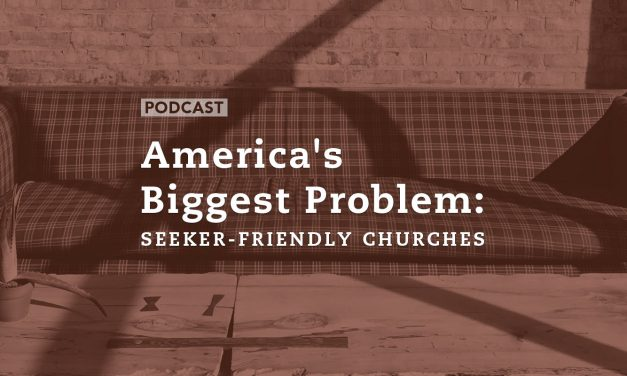 America's Biggest Problem: Seeker-Friendly Churches