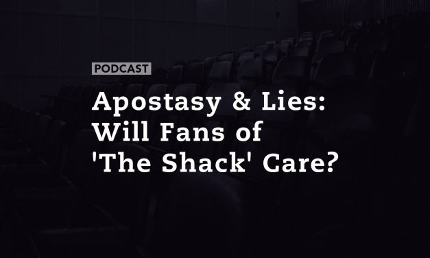 Apostasy & Lies: Will Fans of 'The Shack' Care?