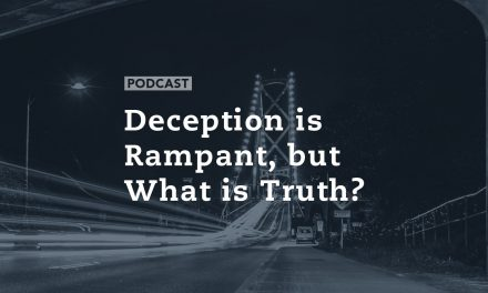 Deception is Rampant, but What is Truth?
