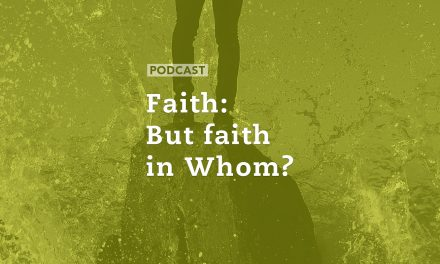 Faith: But faith in Whom?