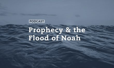 Prophecy & the Flood of Noah