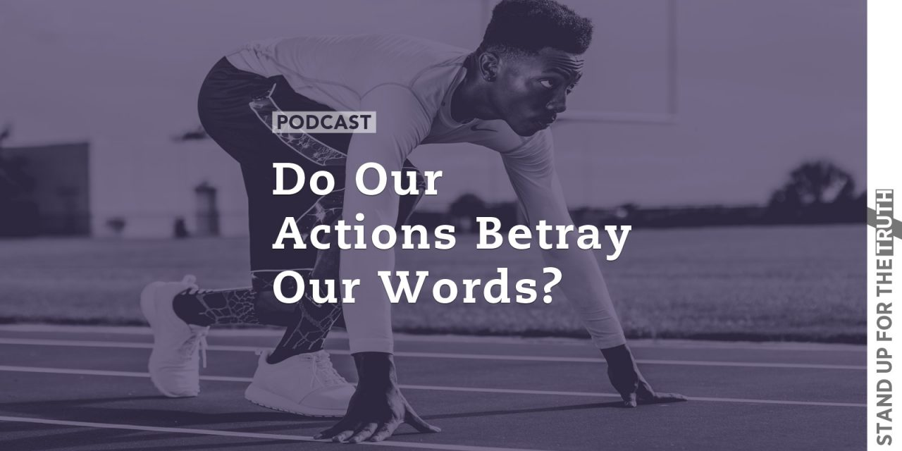 Do Our Actions Betray Our Words?
