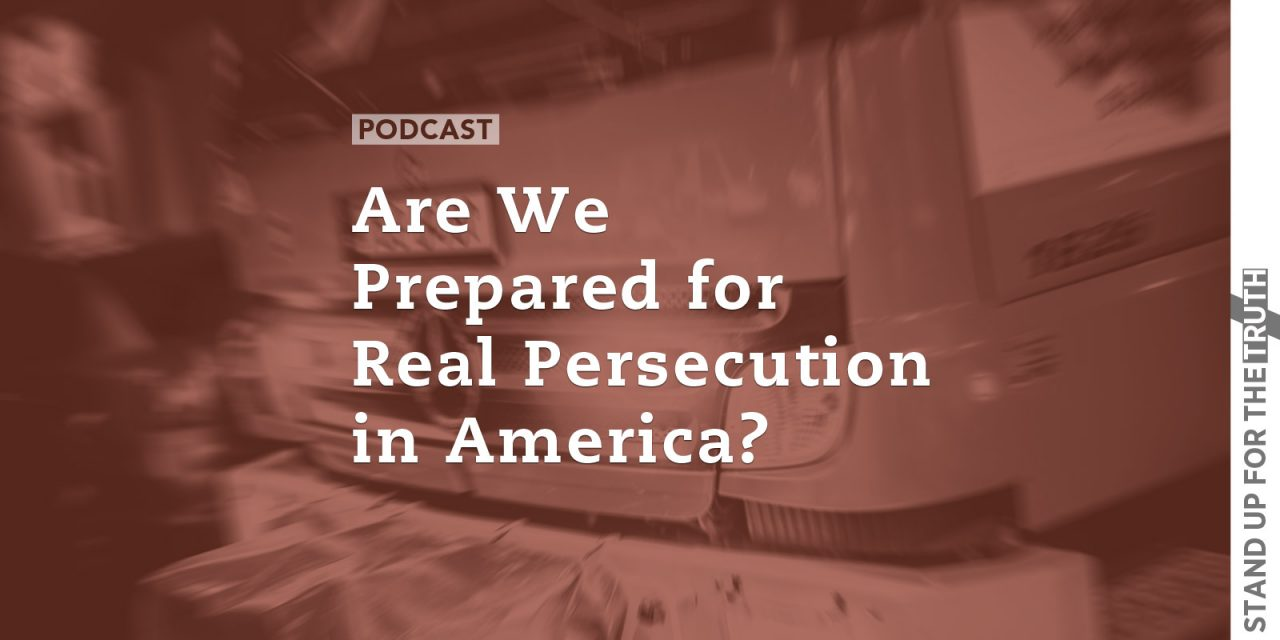 Are We Prepared for Real Persecution in America?