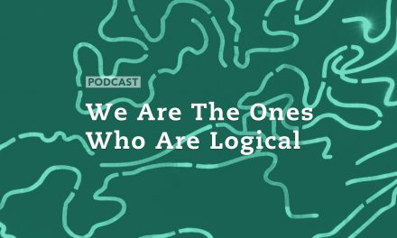 We Are The Ones Who Are Logical