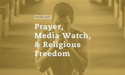 Prayer, Media Watch, & Religious Freedom