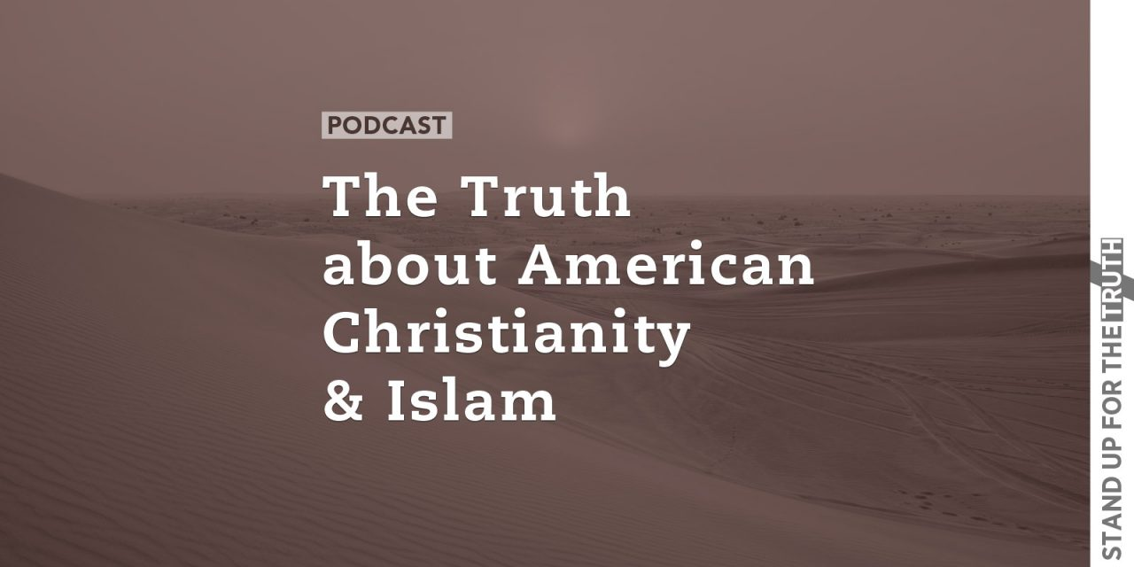 The Truth about American Christianity & Islam