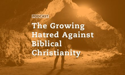 The Growing Hatred Against Biblical Christianity
