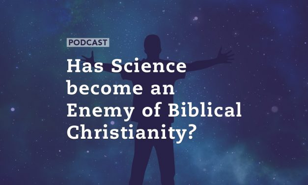 Has Science become an Enemy of Biblical Christianity?