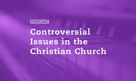 Controversial Issues in the Christian Church