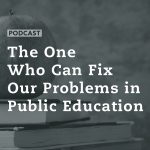 The One Who Can Fix Our Problems in Public Education