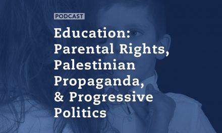 Education: Parental Rights, Palestinian Propaganda, and Progressive Politics