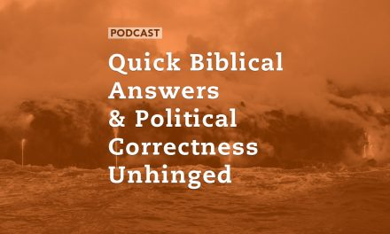 Quick Biblical Answers & Political Correctness Unhinged