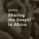 Sharing the Gospel in Africa
