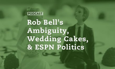 Rob Bell's Ambiguity, Wedding Cakes, and ESPN Politics