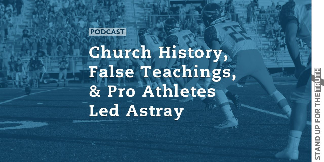 Church History, False Teachings, and Pro Athletes Led Astray