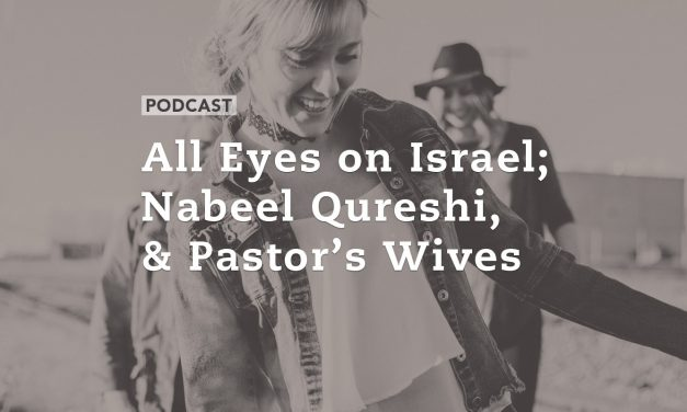 All Eyes on Israel; Nabeel Qureshi, and Pastor's Wives