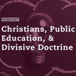 Christians, Public Education, and Divisive Doctrine