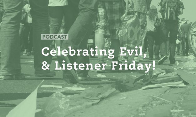 Celebrating Evil, & Listener Friday!