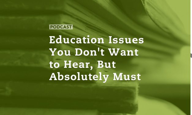Education Issues You Don't Want to Hear, But Absolutely Must