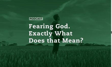 Fearing God.  Exactly What Does that Mean?