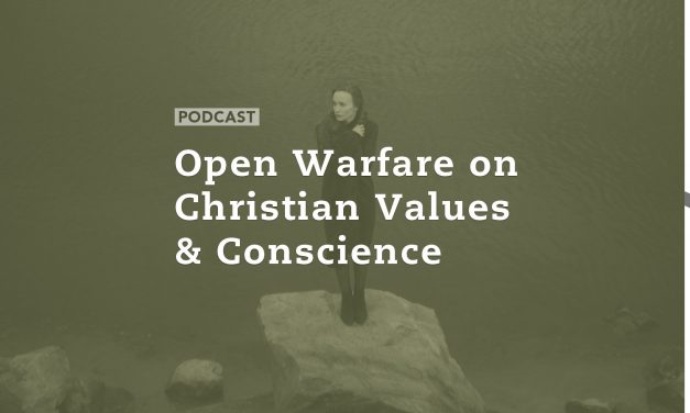 Open Warfare on Christian Values and Conscience