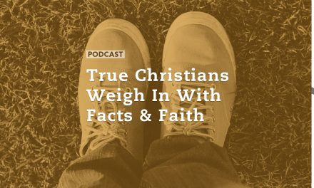 True Christians Weigh In With Facts & Faith