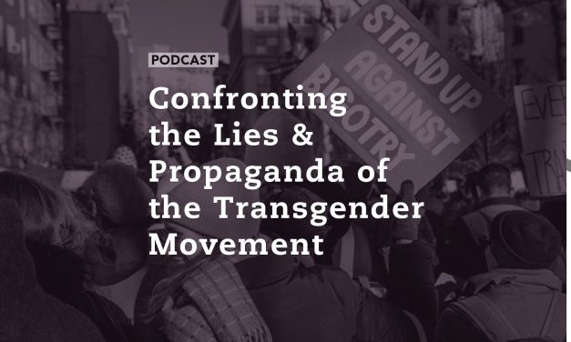 Confronting the Lies and Propaganda of the Transgender Movement