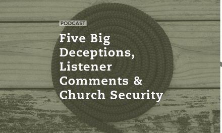 Five Big Deceptions, Listener Comments, and Church Security