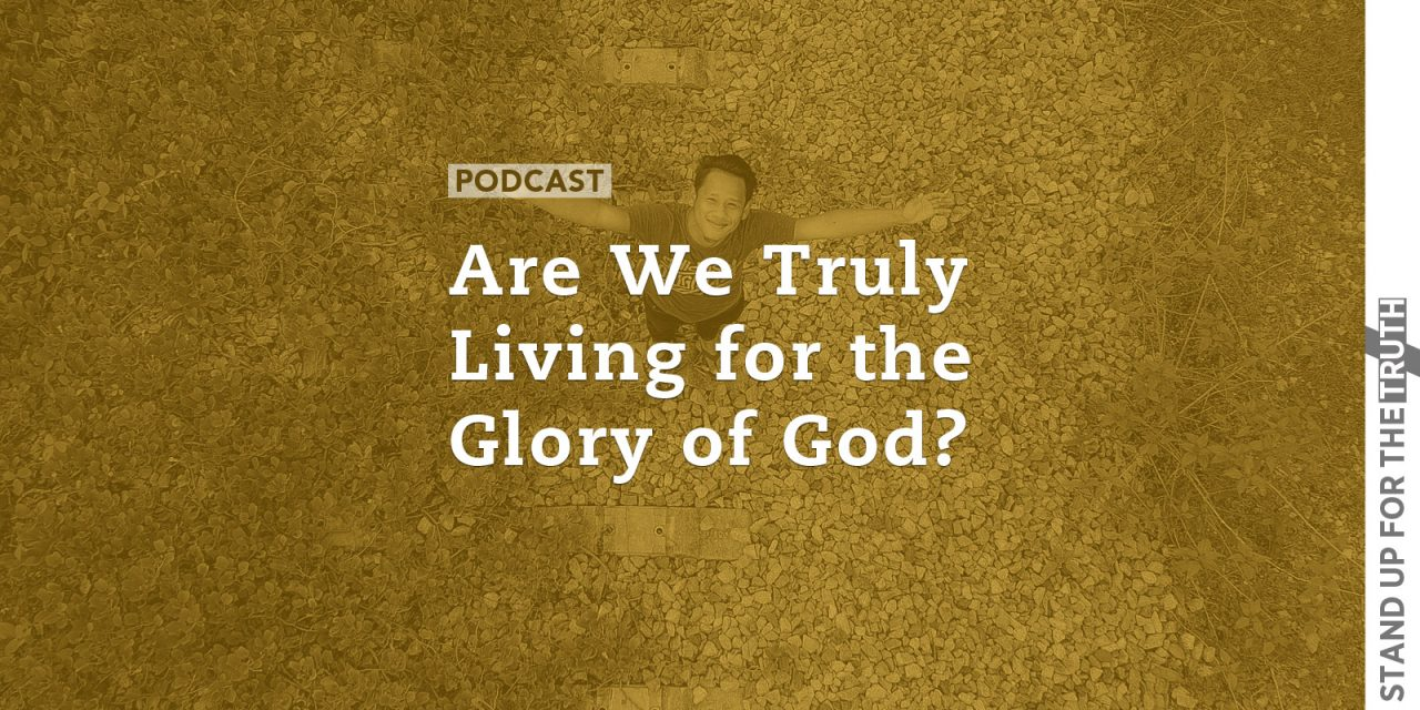 Are We Truly Living for the Glory of God?