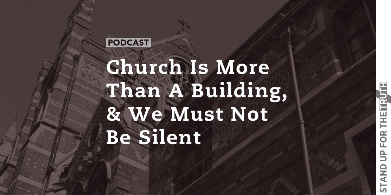 Church is More Than a Building, and We Must Not be Silent