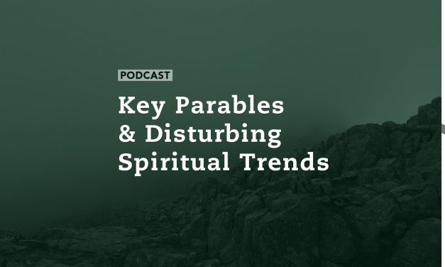 Key Parables & Disturbing Spiritual Trends