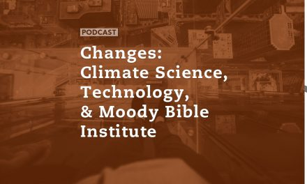 Changes: Climate Science, Technology, and Moody Bible Institute
