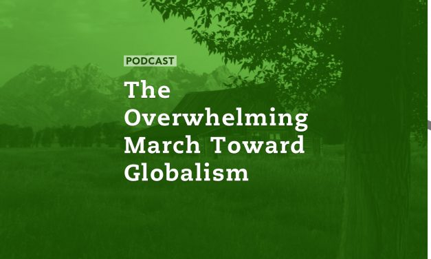The Overwhelming March Toward Globalism
