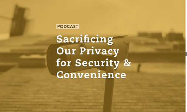 Sacrificing Our Privacy for Security & Convenience